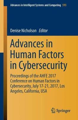 Advances in Human Factors in Cybersecurity : Proceedings of the AHFE 2017 International Conference on Human Factors in Cybersecurity, July 17â  21, 2017, The Westin Bonaventure Hotel, Los Angeles, California, USA