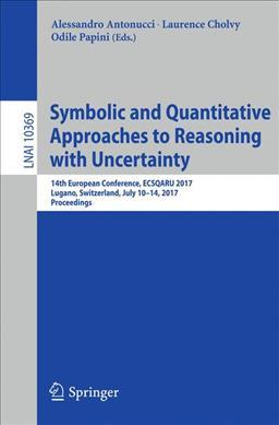 Symbolic and Quantitative Approaches to Reasoning with Uncertainty: 14th European Conference, ECSQARU 2017, Lugano, Switzerland, July 10-14, 2017, Proceedings