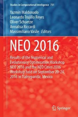 NEO 2016  Results of the Numerical and Evolutionary Optimization Workshop NEO 2016 and the NEO Cities 2016 Workshop held on September 20-24, 2016 in Tlalnepantla, Mexico