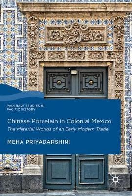 Chinese Porcelain in Colonial Mexico  The Material Worlds of an Early Modern Trade