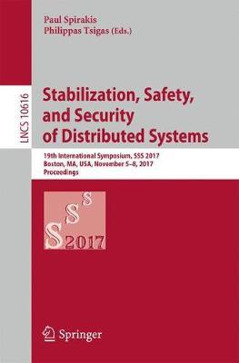 Stabilization, Safety, and Security of Distributed Systems: 19th International Symposium, SSS 2017, Boston, MA, USA, November 5-8, 2017, Proceedings