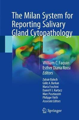 The Milan System for Reporting Salivary Gland Cytopathology - William C. Faquin, Esther Diana Rossi, Zubair Baloch, Guliz A. Barkan, Maria P. Foschini, Daniel F.I. Kurtycz, Marc Pusztaszeri, Philippe Vielh
