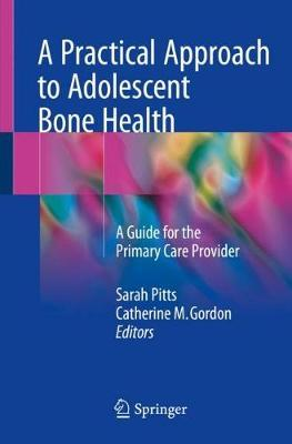 A Practical Approach to Adolescent Bone Health  A Guide for the Primary Care Provider