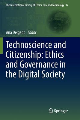 Technoscience and Citizenship Ethics and Governance in the Digital Society