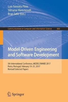 Model-Driven Engineering and Software Development : 5th International Conference, MODELSWARD 2017, Porto, Portugal, February 19-21, 2017, Revised Selected Papers