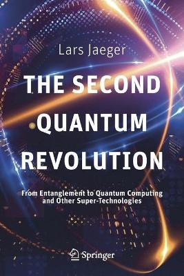 The Second Quantum Revolution : From Entanglement to Quantum Computing and Other Super-Technologies