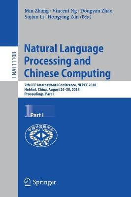 Natural Language Processing and Chinese Computing : 7th CCF International Conference, NLPCC 2018, Hohhot, China, August 26-30, 2018, Proceedings, Part I