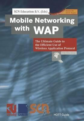 Mobile Networking with WAP: The Ultimate Guide to the Efficient Use of Wireless Application Protocol