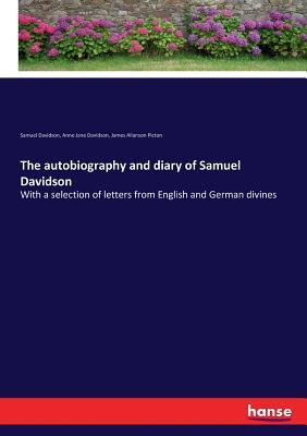 The autobiography and diary of Samuel Davidson