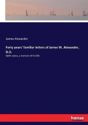 Forty Years' Familiar Letters of James W. Alexander, D.D.