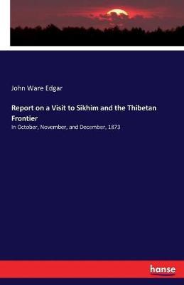 Report on a Visit to Sikhim and the Thibetan Frontier