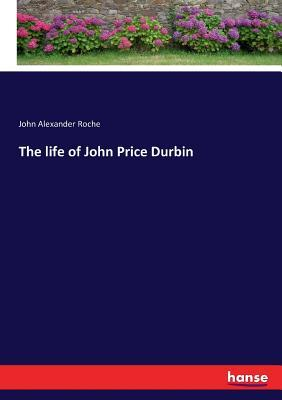 The life of John Price Durbin