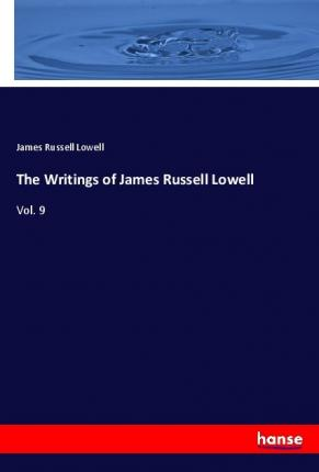 The Writings of James Russell Lowell  Vol. 9