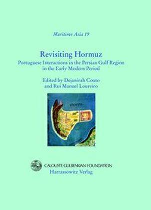 Revisiting Hormuz : Portuguese Interactions in the Persian Gulf Region in the Early Modern Period