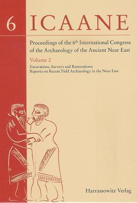 Proceedings Of The 6th International Congress Archaeology Ancient Near East