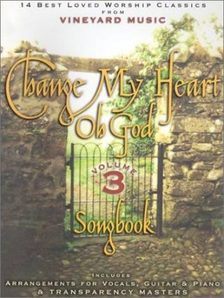 Change My Heart Oh God Volume 3