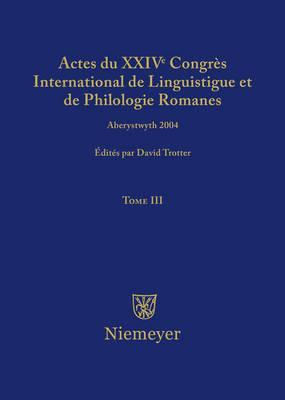 Actes Du XXIV Congr s International de Linguistique Et de Philologie Romanes. Tome III