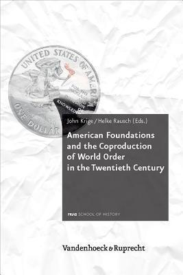 American Foundations and the Coproduction of World Order in the Twentieth Century