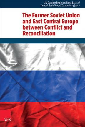 The Former Soviet Union and East Central Europe Between Conflict and Reconciliation