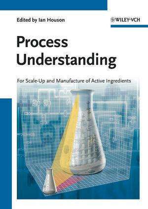 Process Understanding  For Scale-Up and Manufacture of Active Ingredients