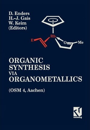 Organic Synthesis Via Organometallics: Proceedings of the Fourth Symposium in Aachen, 15-18 July, 1992 Cover Image