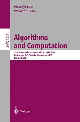 Algorithms and Computation : 13th International Symposium, ISAAC 2002 Vancouver, BC, Canada, November 21-23, 2002, Proceedings