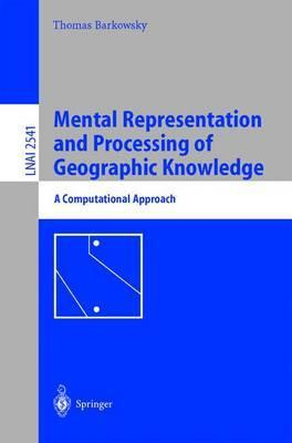 Mental Representation and Processing of Geographic Knowledge  A Computational Approach