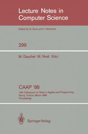 CAAP '88  13th Colloquium on Trees in Algebra and Programming Nancy, France, March 21-24, 1988. Proceedings