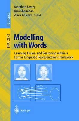 Modelling with Words: Learning, Fusion, and Reasoning within a Formal Linguistic Representation Framework