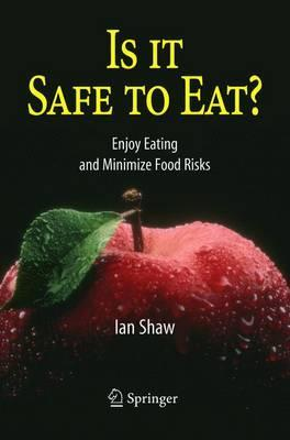 Is it Safe to Eat? : Enjoy Eating and Minimize Food Risks – Ian Shaw