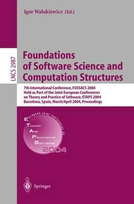 Foundations of Software Science and Computation Structures: 7th International Conference, FOSSACS 2004, Held as Part of the Joint European Conferences on Theory and Practice of Software, ETAPS 2004, Barcelona, Spain, March 29 - April 2, 2004, Proceedings