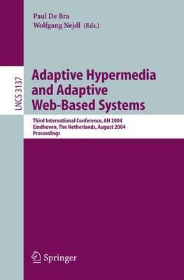 Adaptive Hypermedia and Adaptive Web-Based Systems: Third International Conference, AH 2004, Eindhoven, The Netherlands, August 23-26, 2004, Proceedings