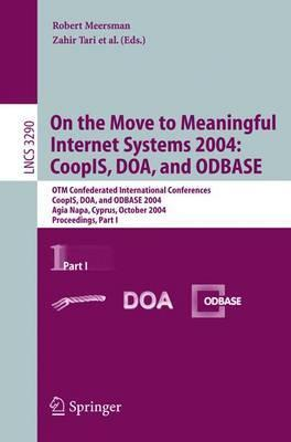 On the Move to Meaningful Internet Systems 2004: CoopIS, DOA, and ODBASE: OTM Confederated International Conferences, CoopIS, DOA, and ODBASE 2004, Agia Napa, Cyprus, October 25-29, 2004. Proceedings. Part I