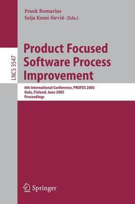 Product Focused Software Process Improvement : 6th International Conference, PROFES 2005, Oulu, Finland, June 13-18, 2005, Proceedings