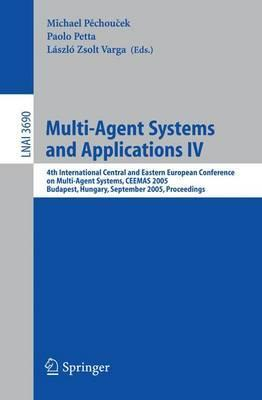 Multi-Agent Systems and Applications IV: v. 4: 4th International Central and Eastern European Conference on Multi-Agent Systems, Ceemas 2005, Budapest, Hungary, September 15-17, 2005, Proceedings