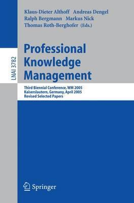 Professional Knowledge Management: Third Biennial Conference, WM 2005, Kaiserslautern, Germany, April 10-13, 2005, Revised Selected Papers