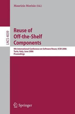 Reuse of Off-the-Shelf Components  9th International Conference on Software Reuse, ICSR 2006, Torino, Italy, June 12-15, 2006, Proceedings