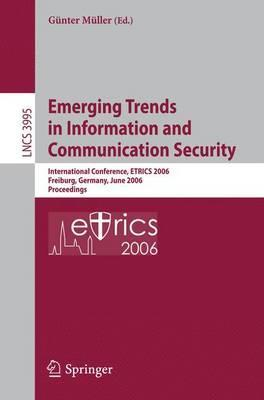 Emerging Trends in Information and Communication Security: International Conference,  ETRICS 2006, Freiburg, Germany, June 6-9, 2006, Proceedings