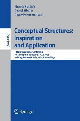 Conceptual Structures, Inspiration and Application: 14th International Conference on Conceptual Structures, ICCS 2006, Aalborg, Denmark, July 16-21, 2006, Proceedings