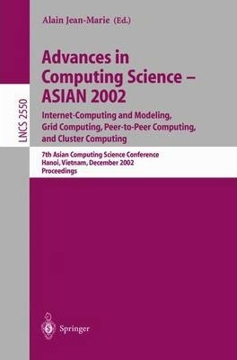 Advances in Computing Science - Asian 2002. Internet Computing and Modeling, Grid Computing, Peer-To-Peer Computing, and Cluster Computing