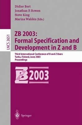 Zb 2003: Formal Specification and Development in Z and B