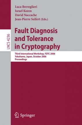 Fault Diagnosis and Tolerance in Cryptography: Third International Workshop, FDTC 2006, Yokohama, Japan, October 10, 2006, Proceedings