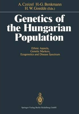 Genetics of the Hungarian Population: Ethnic Aspects, Genetic Markers, Ecogenetics and Disease Spectrum