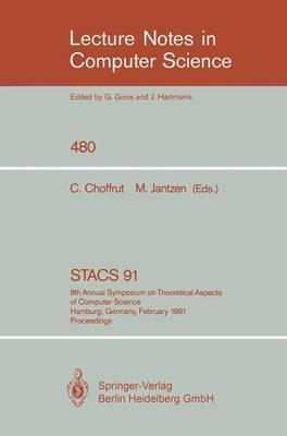 STACS 91  8th Annual Symposium on Theoretical Aspects of Computer Science, Hamburg, Germany, February 14-16, 1991. Proceedings