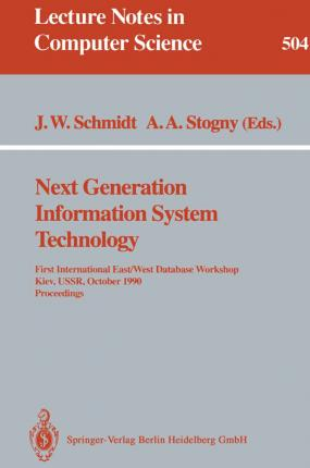 Next Generation Information System Technology: First International East/West Data Base Workshop, Kiev, USSR, October 9-12, 1990. Procceedings