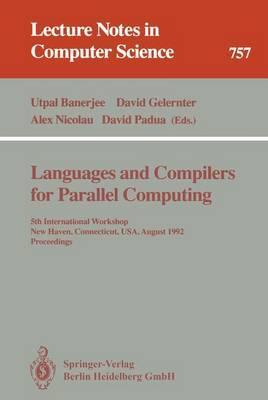 Languages and Compilers for Parallel Computing: 5th International Workshop, New Haven, Connecticut, USA, August 3-5, 1992. Proceedings