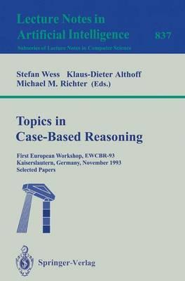 Topics in Case-Based Reasoning: First European Workshop, EWCBR-93, Kaiserslautern, Germany, November 1-5, 1993. Selected Papers