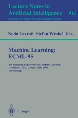 Machine Learning: ECML-95: 8th European Conference on Machine Learning, Heraclion, Crete, Greece, April 25 - 27, 1995. Proceedings