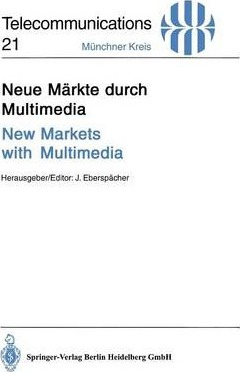 Neue Markte Durch Multimedia / New Markets with Multimedia: Vortrage Des am 30. November Und 1. Dezember 1994 in Munchen Abgehaltenen Kongresses / Proceedings of Congress Held in Munich, November 30 and December 1, 1994