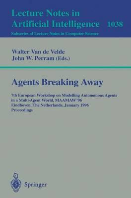 Agents Breaking Away: 7th European Workshop on Modelling Autonomous Agents in a Multi-Agent World, MAAMAW '96, Eindhoven, The Netherlands, January 22-25, 1996 - Proceedings